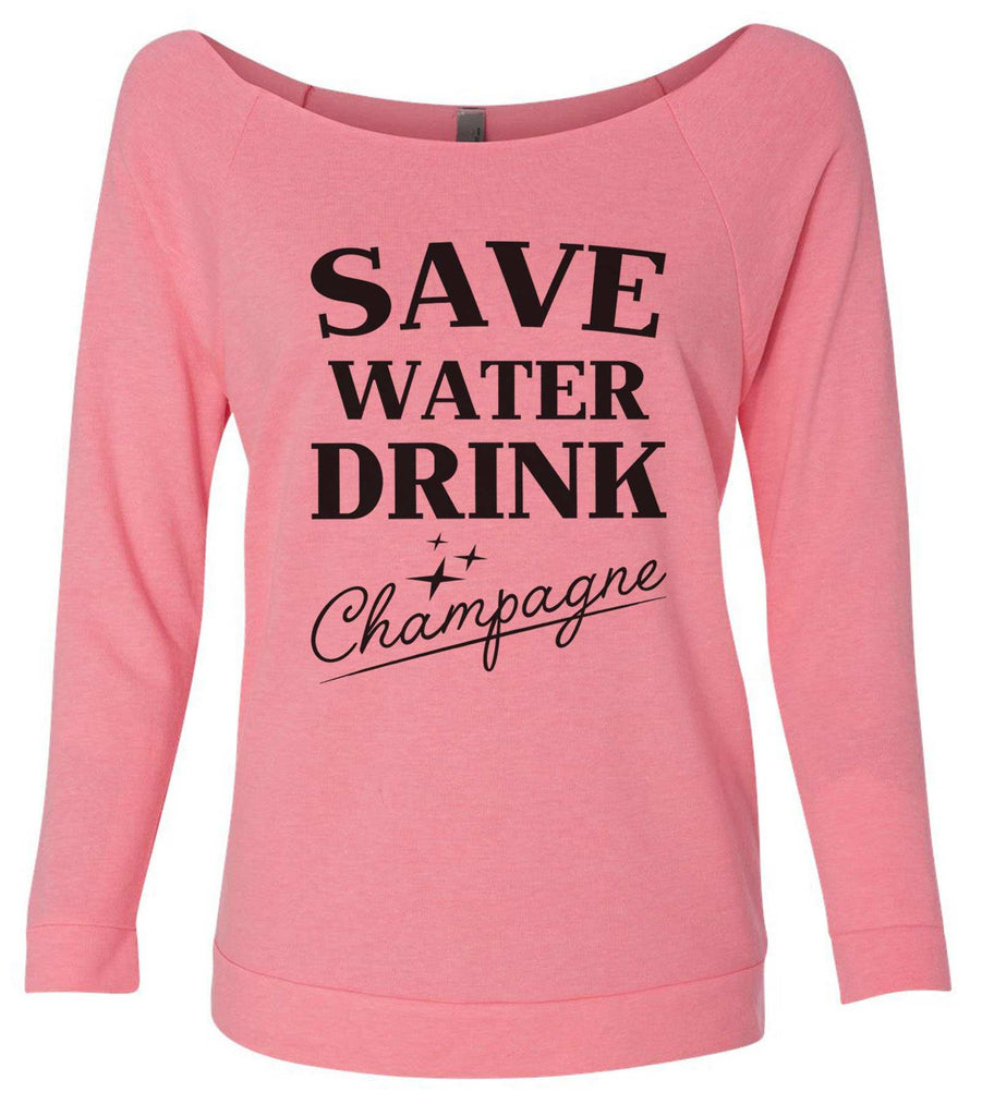 Save water drink champagne 3/4 Sleeve Raw Edge French Terry Cut - Dolman Style Very Trendy Funny Shirt Small / Pink