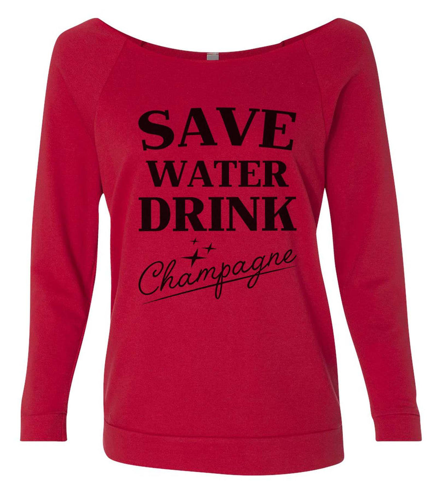 Save water drink champagne 3/4 Sleeve Raw Edge French Terry Cut - Dolman Style Very Trendy Funny Shirt Small / Red