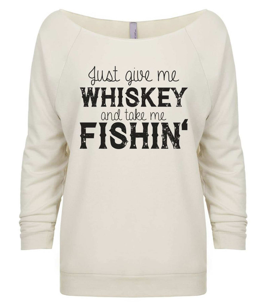 Just Give Me Whiskey And Take Me Fishin' 3/4 Sleeve Raw Edge French Terry Cut - Dolman Style Very Trendy Funny Shirt Small / Beige