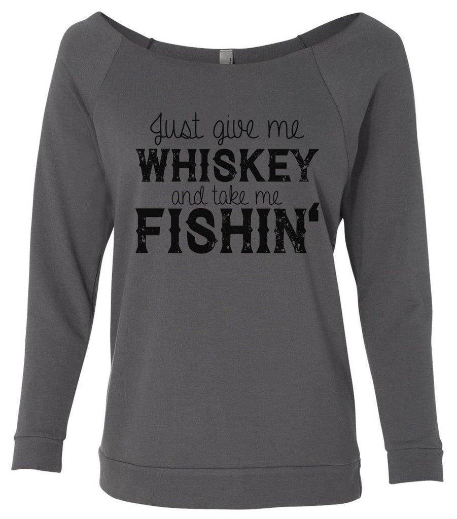 Just Give Me Whiskey And Take Me Fishin' 3/4 Sleeve Raw Edge French Terry Cut - Dolman Style Very Trendy Funny Shirt Small / Charcoal Dark Gray