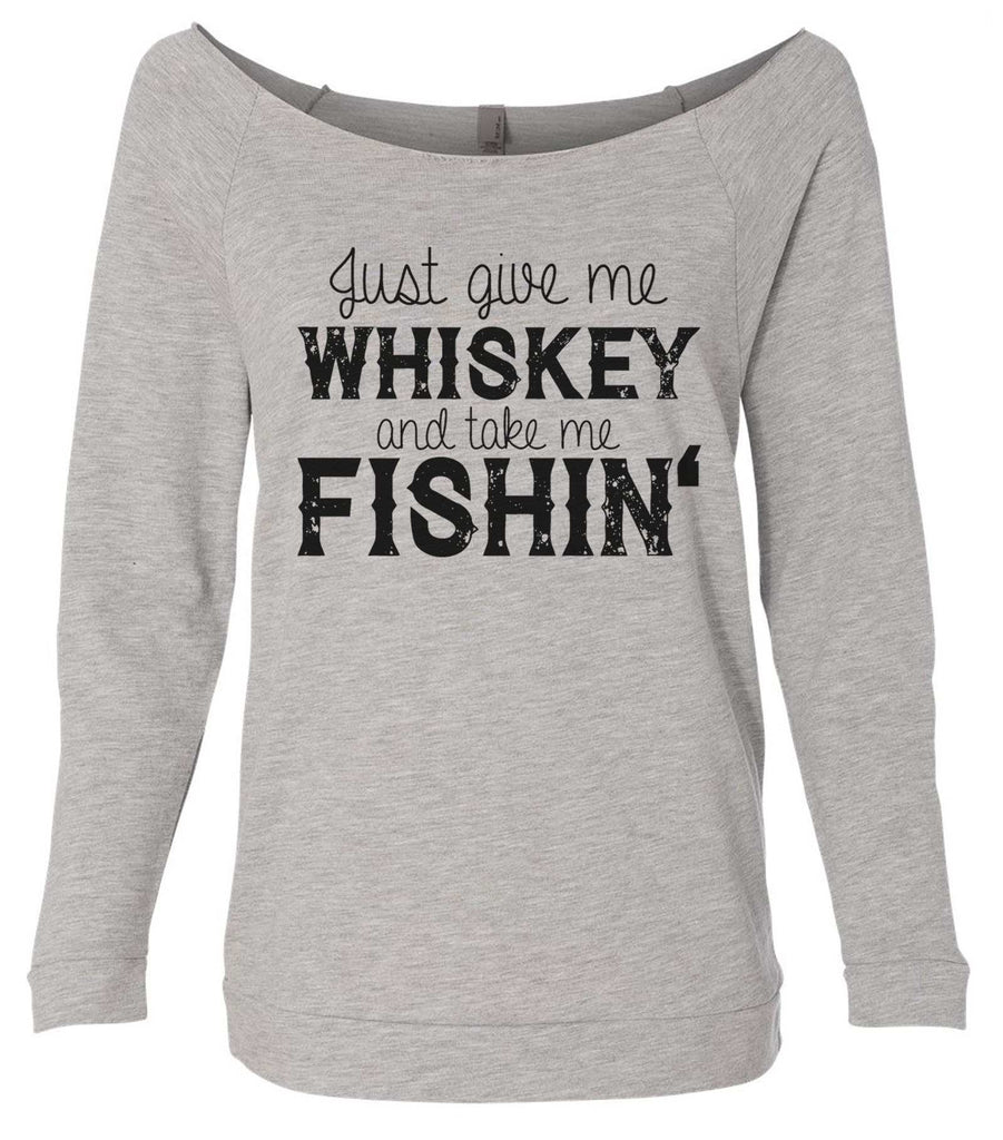 Just Give Me Whiskey And Take Me Fishin' 3/4 Sleeve Raw Edge French Terry Cut - Dolman Style Very Trendy Funny Shirt Small / Grey