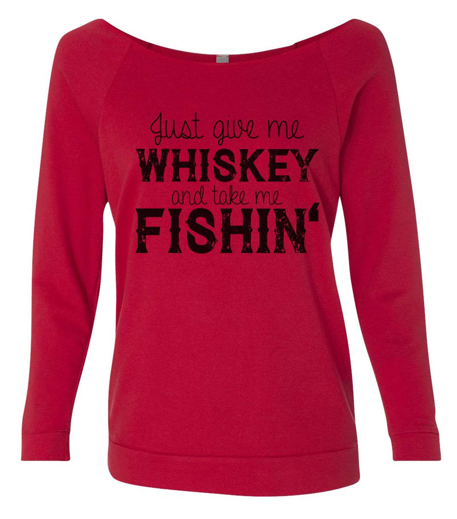 Just Give Me Whiskey And Take Me Fishin' 3/4 Sleeve Raw Edge French Terry Cut - Dolman Style Very Trendy Funny Shirt Small / Red