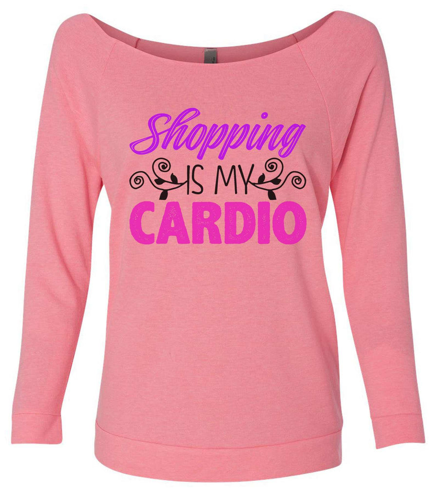 Shopping Is My Cardio 3/4 Sleeve Raw Edge French Terry Cut - Dolman Style Very Trendy Funny Shirt Small / Pink