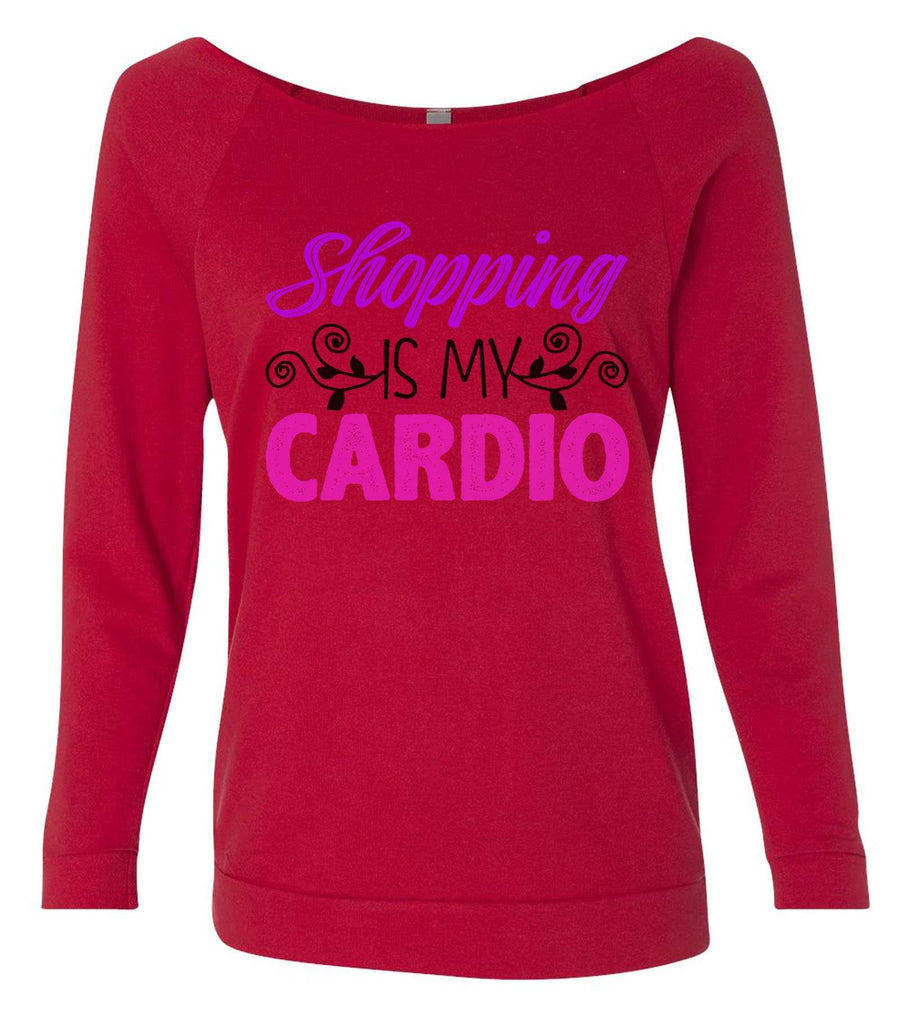 Shopping Is My Cardio 3/4 Sleeve Raw Edge French Terry Cut - Dolman Style Very Trendy Funny Shirt Small / Red