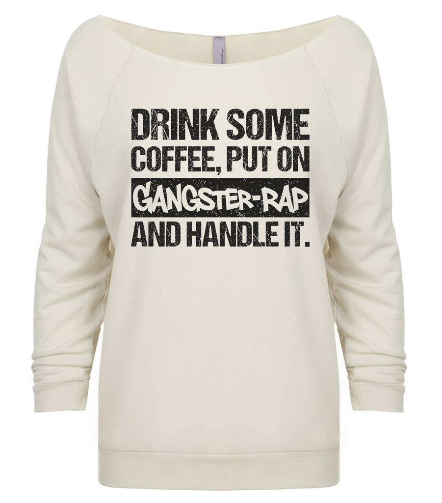 Drink Some Coffee, Put On Gangster-Rap And Handle It 3/4 Sleeve Raw Edge French Terry Cut - Dolman Style Very Trendy Funny Shirt Small / Beige