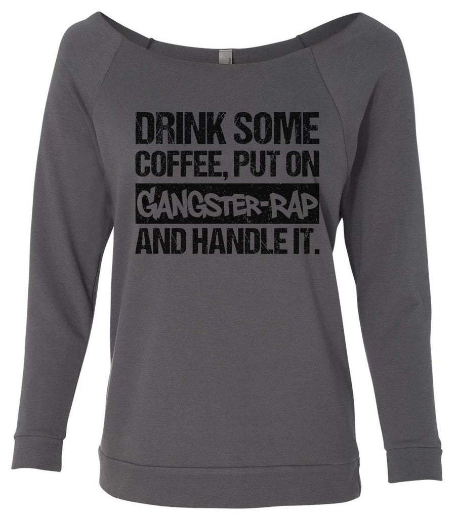 Drink Some Coffee, Put On Gangster-Rap And Handle It 3/4 Sleeve Raw Edge French Terry Cut - Dolman Style Very Trendy Funny Shirt Small / Charcoal Dark Gray