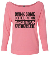 Drink Some Coffee, Put On Gangster-Rap And Handle It 3/4 Sleeve Raw Edge French Terry Cut - Dolman Style Very Trendy Funny Shirt Small / Pink