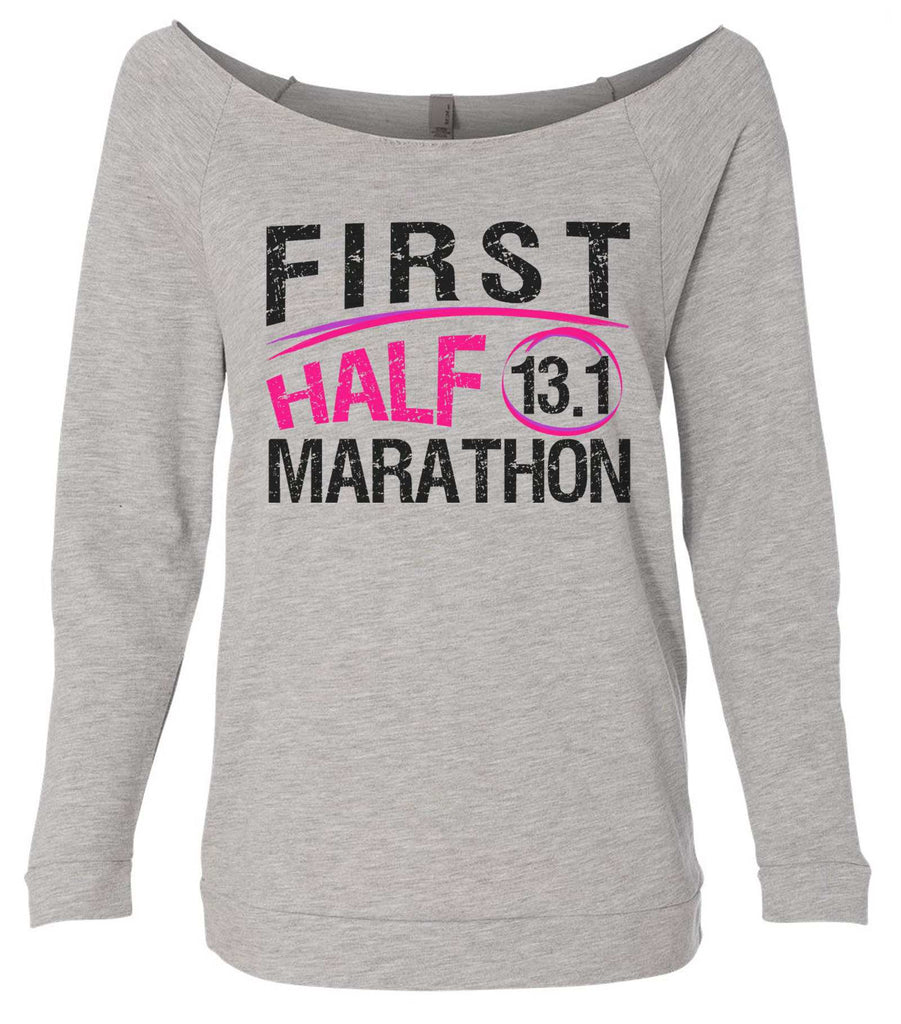 First Half Marathon 13.1 3/4 Sleeve Raw Edge French Terry Cut - Dolman Style Very Trendy Funny Shirt Small / Grey