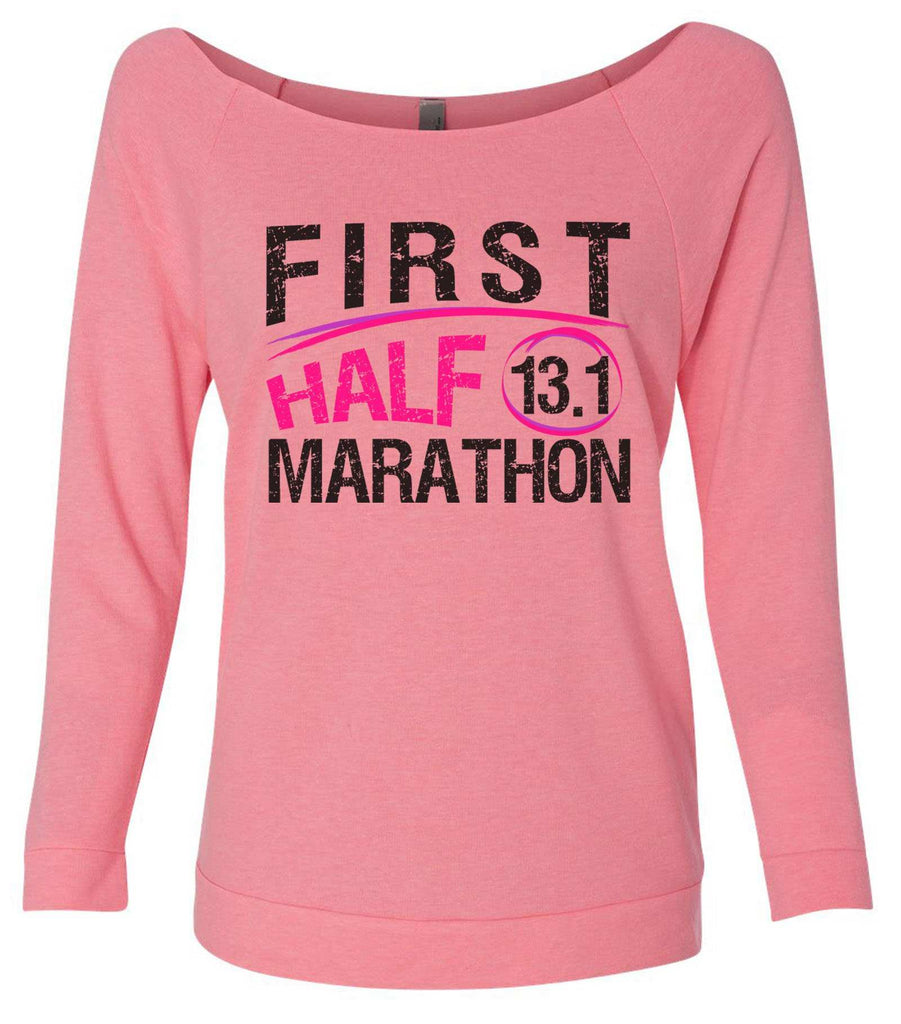 First Half Marathon 13.1 3/4 Sleeve Raw Edge French Terry Cut - Dolman Style Very Trendy Funny Shirt Small / Pink