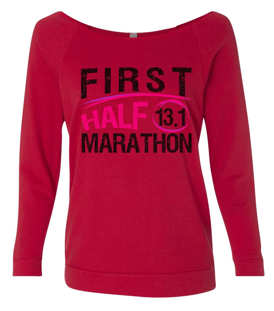 First Half Marathon 13.1 3/4 Sleeve Raw Edge French Terry Cut - Dolman Style Very Trendy Funny Shirt Small / Red