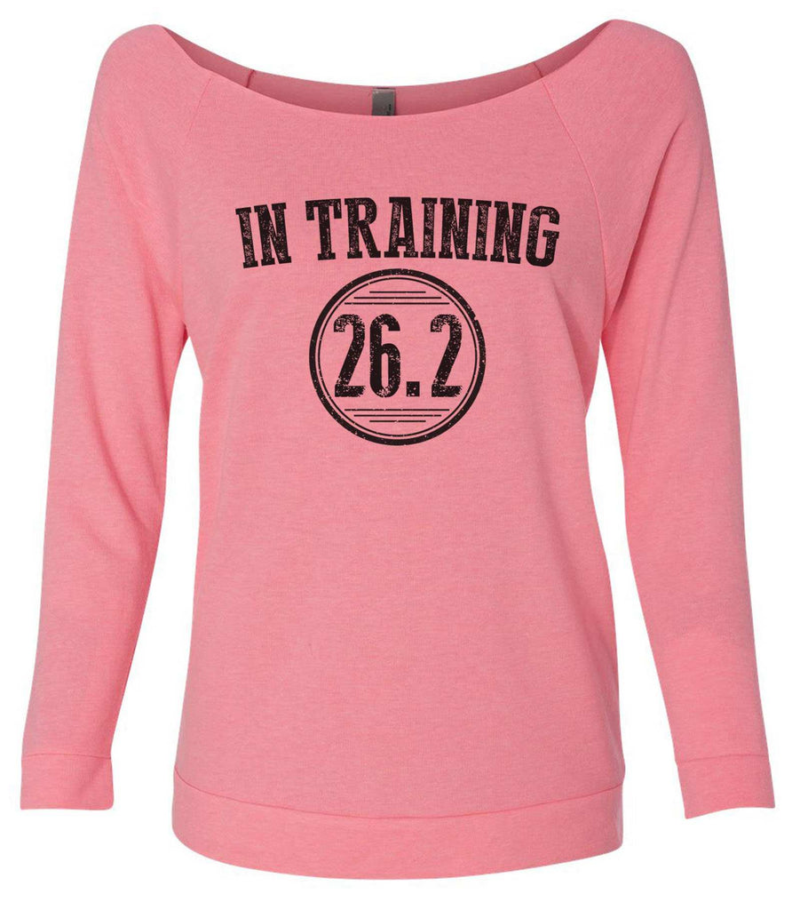 In Training 26.2 3/4 Sleeve Raw Edge French Terry Cut - Dolman Style Very Trendy Funny Shirt Small / Pink