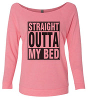 Straight Outta My Bed 3/4 Sleeve Raw Edge French Terry Cut - Dolman Style Very Trendy Funny Shirt Small / Pink