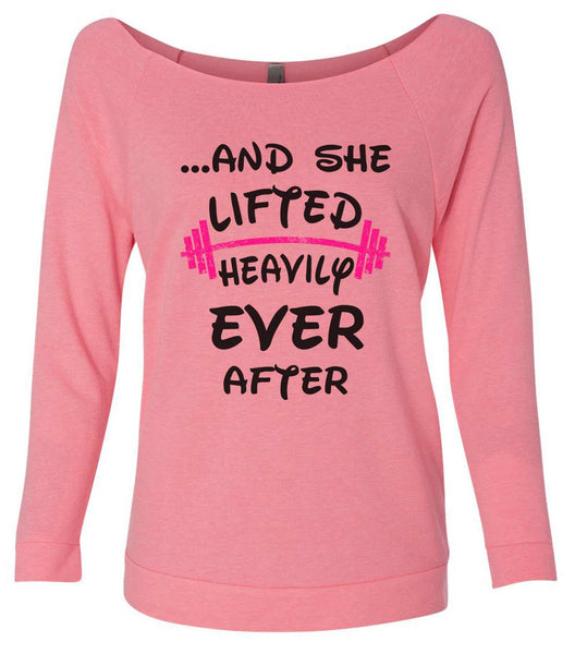 ...And She Lifted Heavily Ever After 3/4 Sleeve Raw Edge French Terry Cut - Dolman Style Very Trendy Funny Shirt Small / Pink