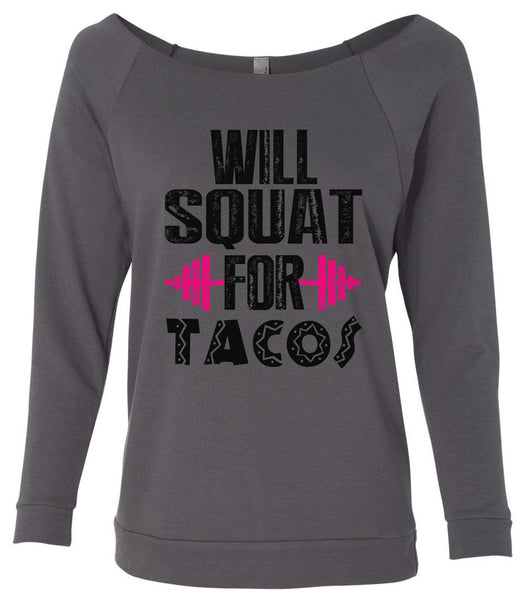 Will Squat For Tacos 3/4 Sleeve Raw Edge French Terry Cut - Dolman Style Very Trendy Funny Shirt Small / Charcoal Dark Gray