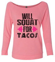 Will Squat For Tacos 3/4 Sleeve Raw Edge French Terry Cut - Dolman Style Very Trendy Funny Shirt Small / Pink