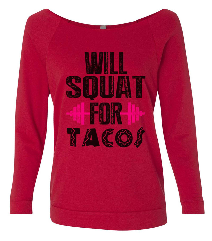 Will Squat For Tacos 3/4 Sleeve Raw Edge French Terry Cut - Dolman Style Very Trendy Funny Shirt Small / Red