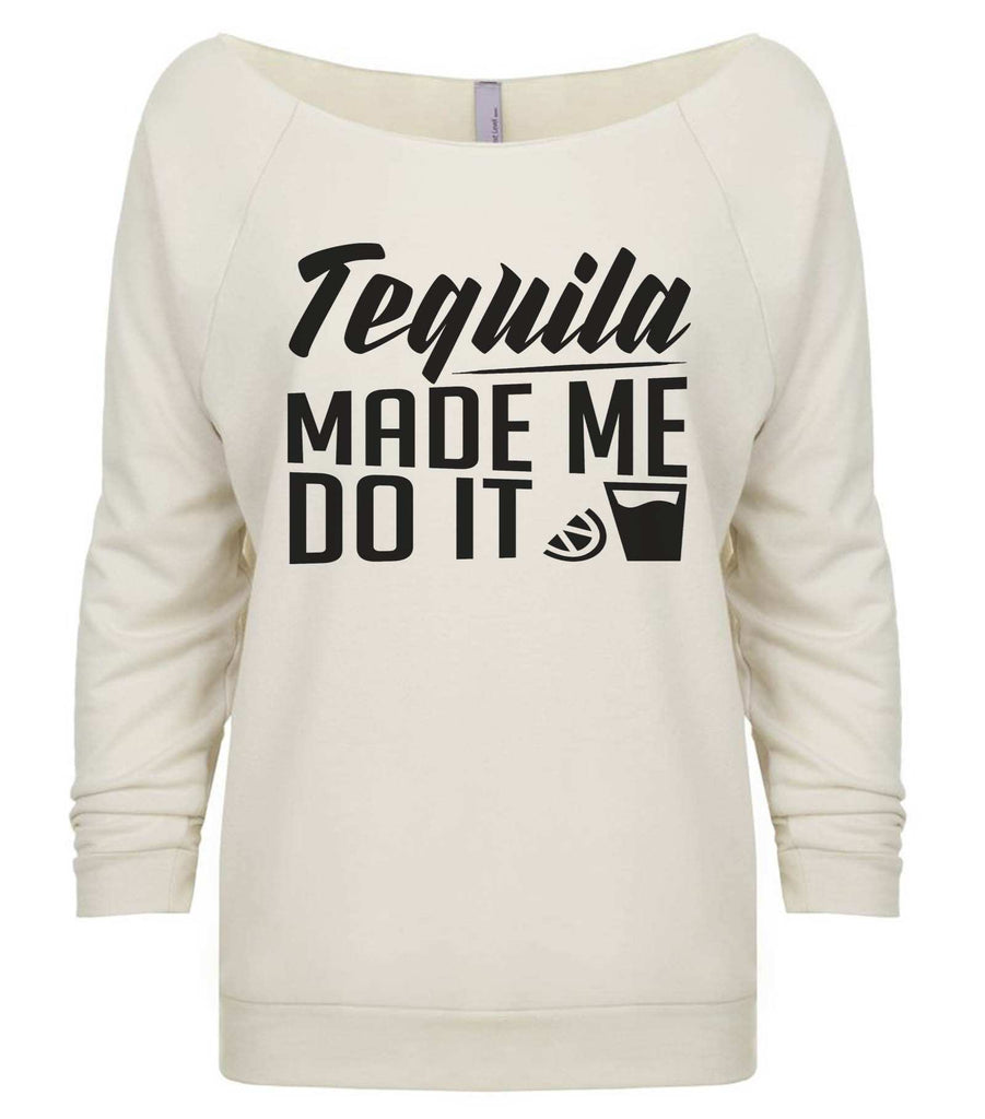 Tequila Made Me Do It 3/4 Sleeve Raw Edge French Terry Cut - Dolman Style Very Trendy Funny Shirt Small / Beige