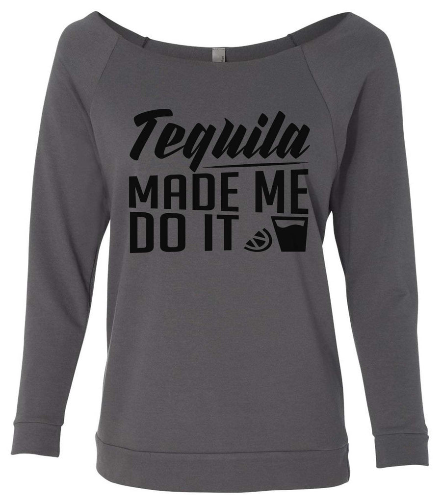 Tequila Made Me Do It 3/4 Sleeve Raw Edge French Terry Cut - Dolman Style Very Trendy Funny Shirt Small / Charcoal Dark Gray