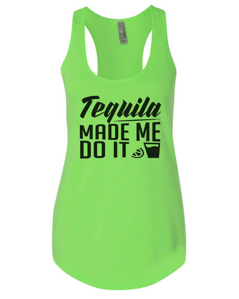 Tequila Made Me Do It Womens Workout Tank Top Funny Shirt Small / Neon Green
