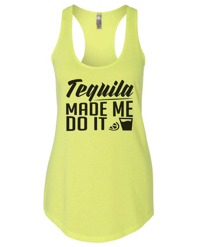 Tequila Made Me Do It Womens Workout Tank Top Funny Shirt Small / Neon Yellow