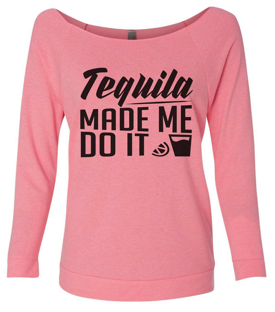 Tequila Made Me Do It 3/4 Sleeve Raw Edge French Terry Cut - Dolman Style Very Trendy Funny Shirt Small / Pink