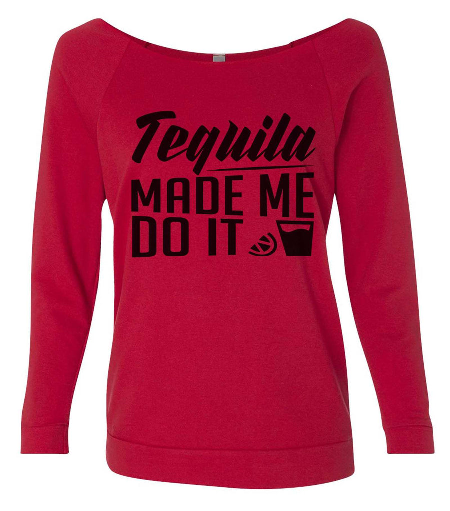 Tequila Made Me Do It 3/4 Sleeve Raw Edge French Terry Cut - Dolman Style Very Trendy Funny Shirt Small / Red