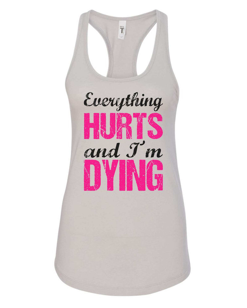 Womens Everything Hurts And I'M Dying Grapahic Design Fitted Tank Top Funny Shirt Small / Silver