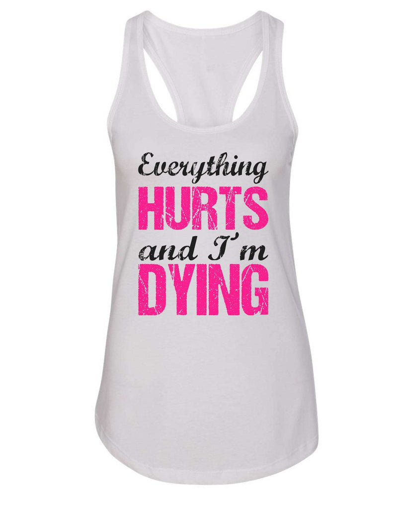 Womens Everything Hurts And I'M Dying Grapahic Design Fitted Tank Top Funny Shirt Small / White