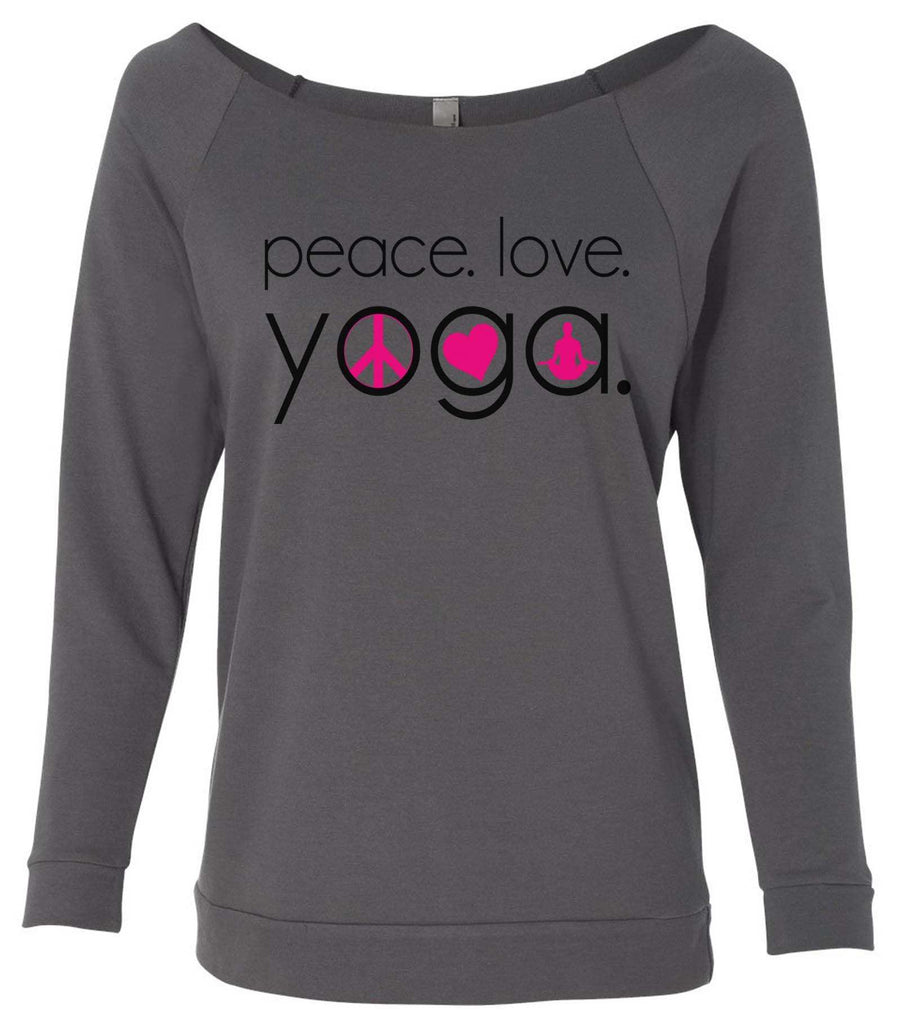 Peace Love Yoga 3/4 Sleeve Raw Edge French Terry Cut - Dolman Style Very Trendy Funny Shirt Small / Charcoal Dark Gray