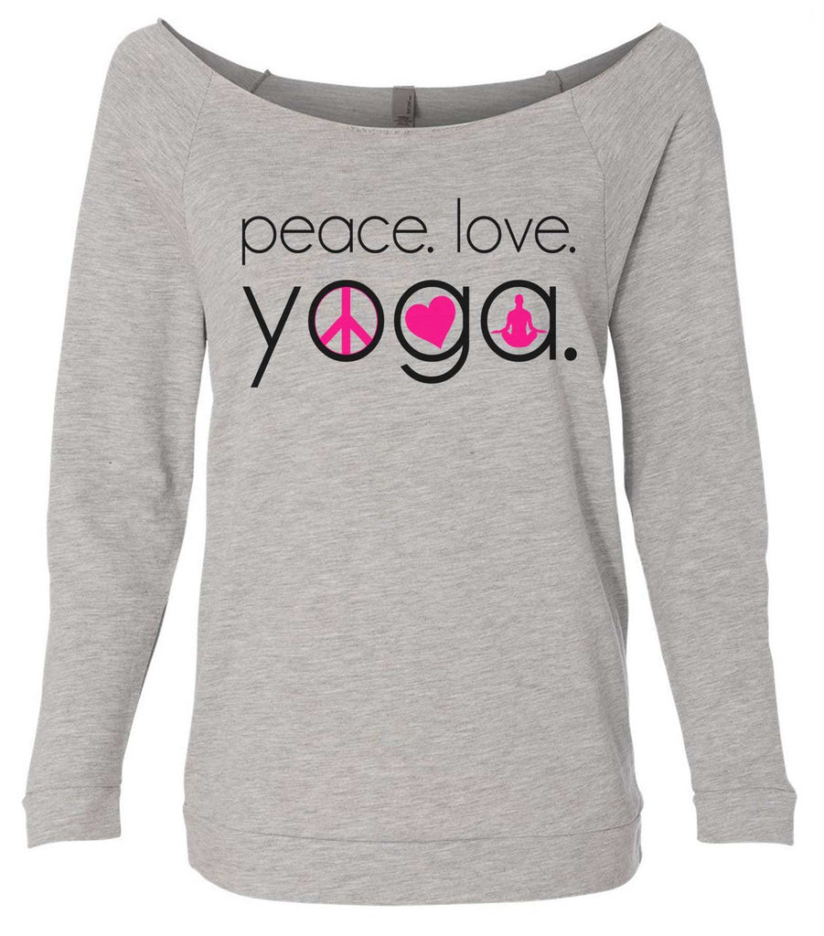 Peace Love Yoga 3/4 Sleeve Raw Edge French Terry Cut - Dolman Style Very Trendy Funny Shirt Small / Grey