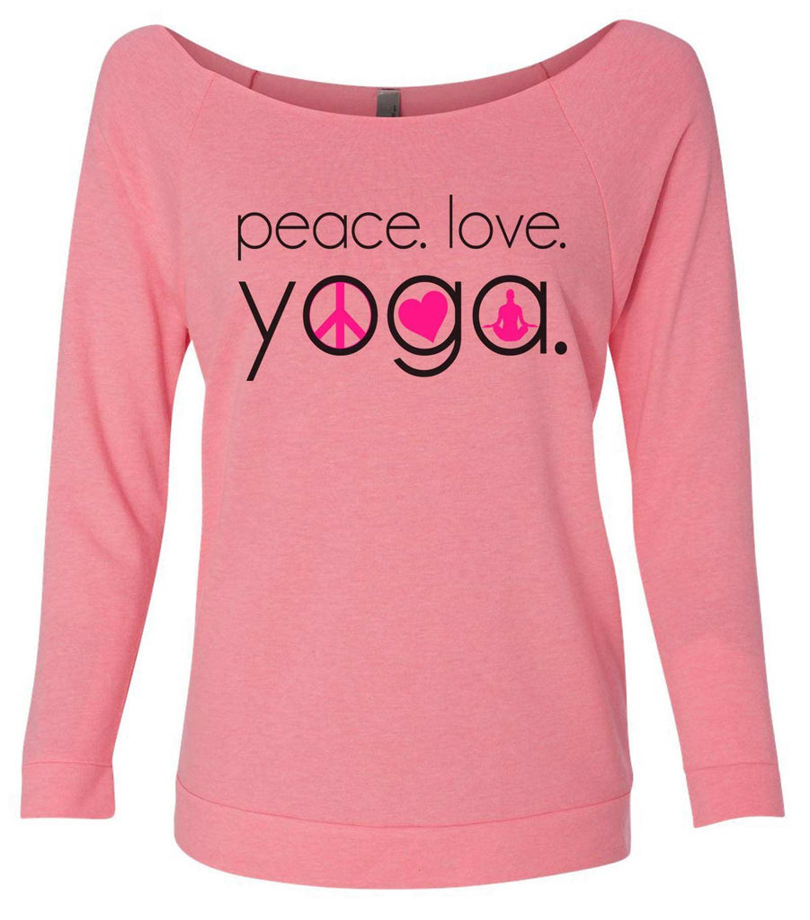 Peace Love Yoga 3/4 Sleeve Raw Edge French Terry Cut - Dolman Style Very Trendy Funny Shirt Small / Pink