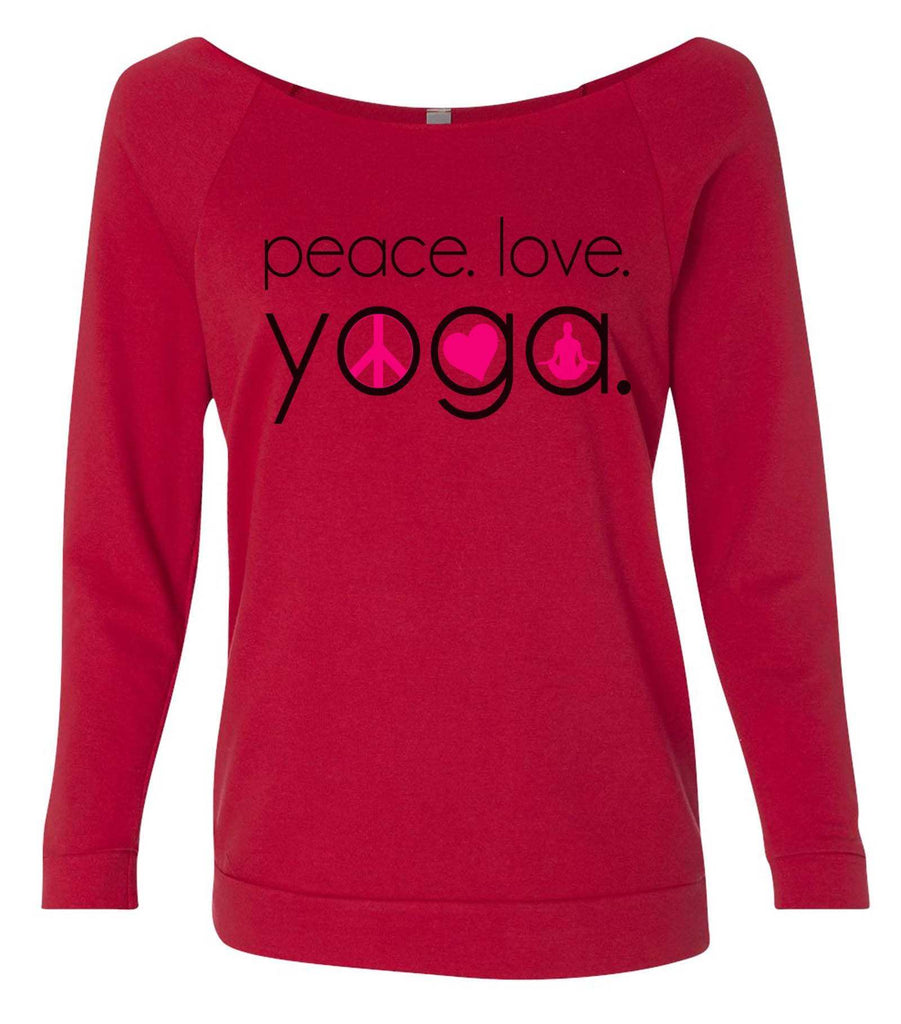 Peace Love Yoga 3/4 Sleeve Raw Edge French Terry Cut - Dolman Style Very Trendy Funny Shirt Small / Red