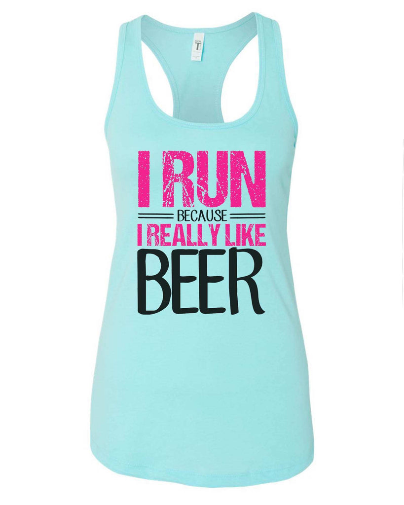 Womens I Run Because I Really Like Beer Grapahic Design Fitted Tank Top Funny Shirt Small / Cancun