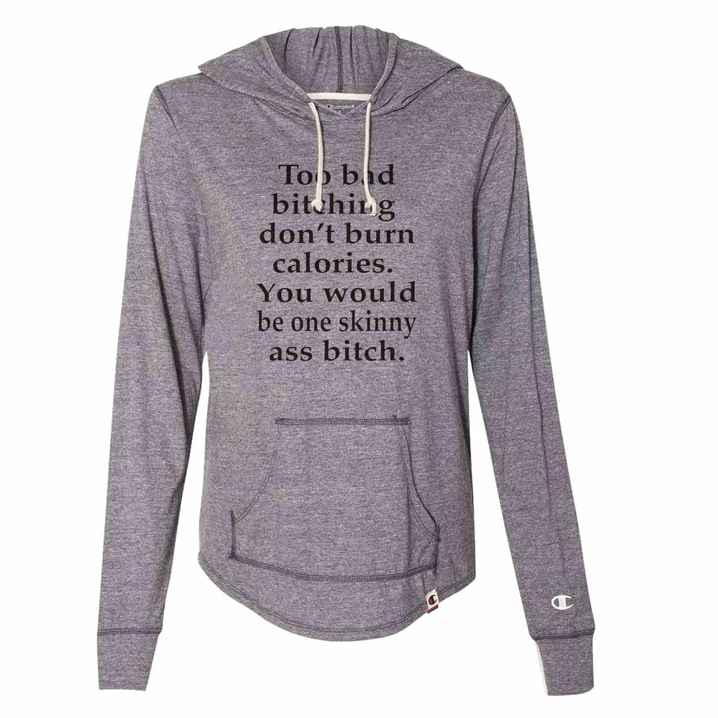 Too Bad Bitching Don't Burn Calories. You Would Be One Skinny Ass Bitch. - Womens Champion Brand Hoodie - Hooded Sweatshirt Funny Shirt Small / Dark Grey