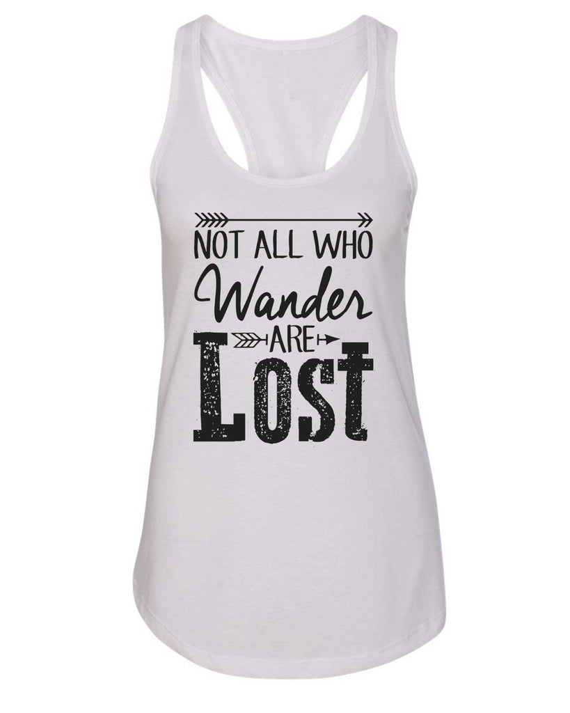 Womens Not All Who Wander Are Lost Grapahic Design Fitted Tank Top Funny Shirt Small / White