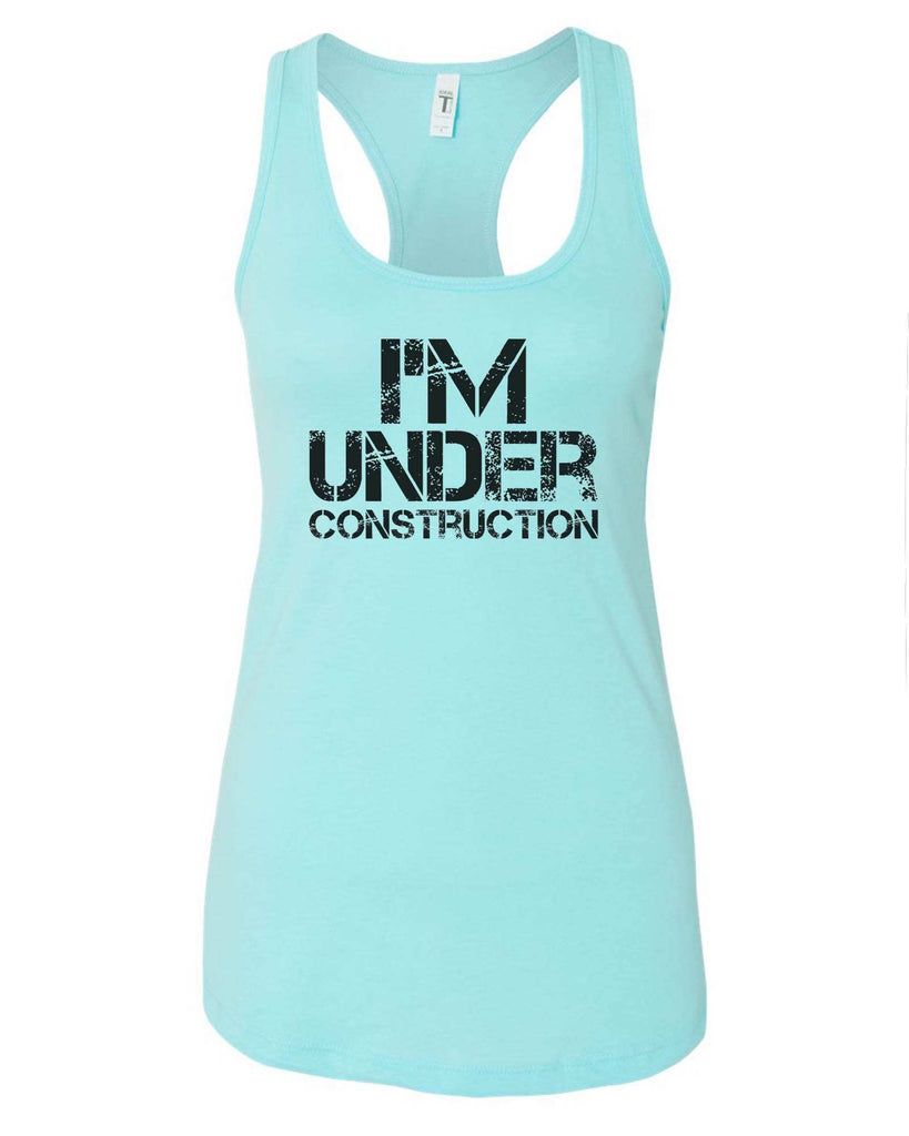 Womens I'm Under Construction Grapahic Design Fitted Tank Top Funny Shirt Small / Cancun