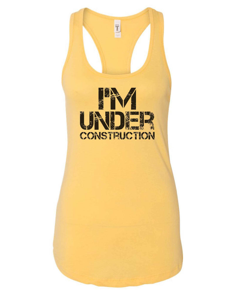 Womens I'm Under Construction Grapahic Design Fitted Tank Top Funny Shirt Small / Yellow