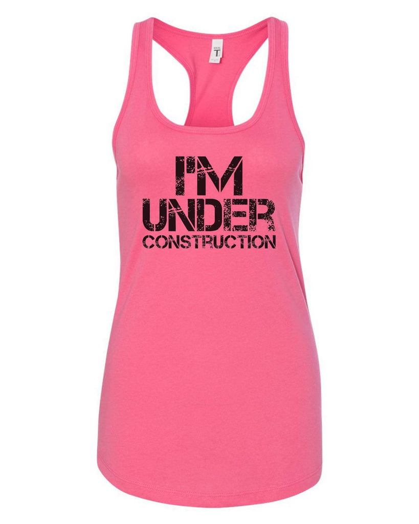 Womens I'm Under Construction Grapahic Design Fitted Tank Top Funny Shirt Small / Fuchsia