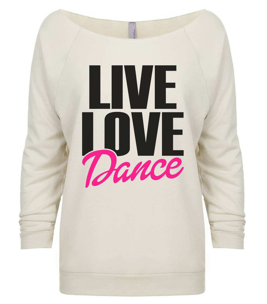 Live Love Dance 3/4 Sleeve Raw Edge French Terry Cut - Dolman Style Very Trendy Funny Shirt Small / Beige