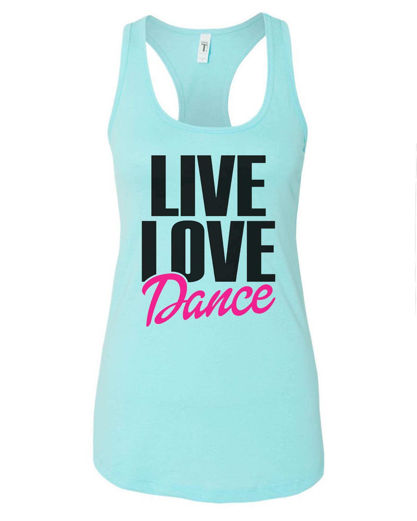 Womens Live Love Dance Grapahic Design Fitted Tank Top Funny Shirt Small / Cancun