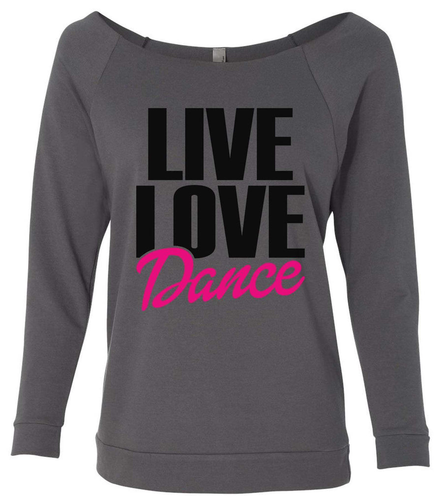 Live Love Dance 3/4 Sleeve Raw Edge French Terry Cut - Dolman Style Very Trendy Funny Shirt Small / Charcoal Dark Gray