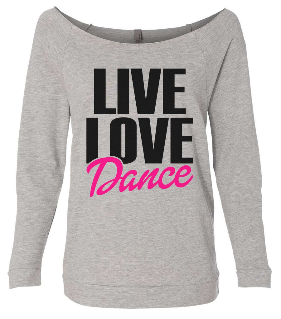 Live Love Dance 3/4 Sleeve Raw Edge French Terry Cut - Dolman Style Very Trendy Funny Shirt Small / Grey