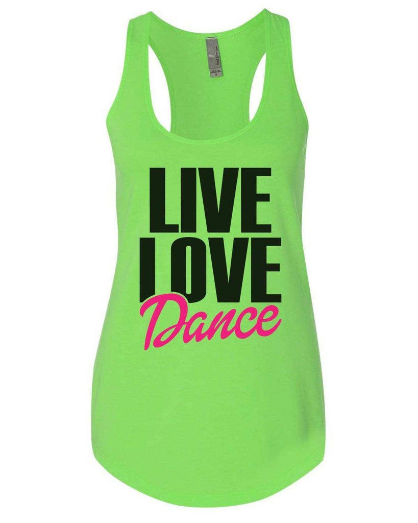 Live Love Dance Womens Workout Tank Top Funny Shirt Small / Neon Green