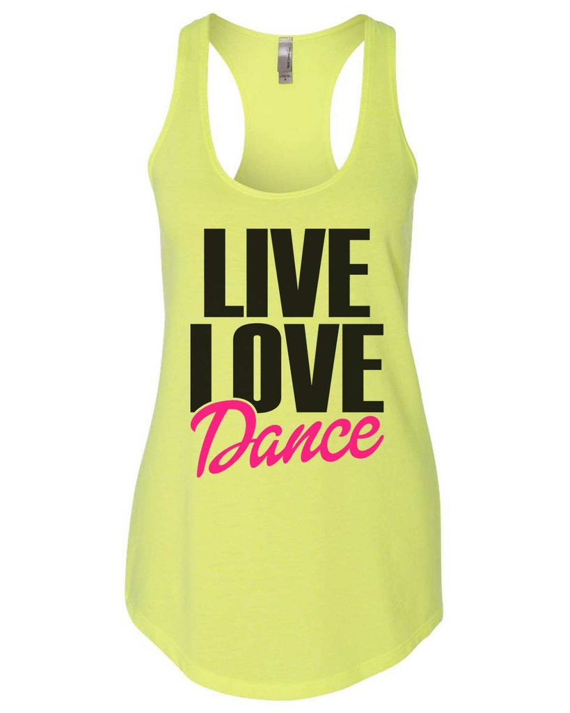 Live Love Dance Womens Workout Tank Top Funny Shirt Small / Neon Yellow