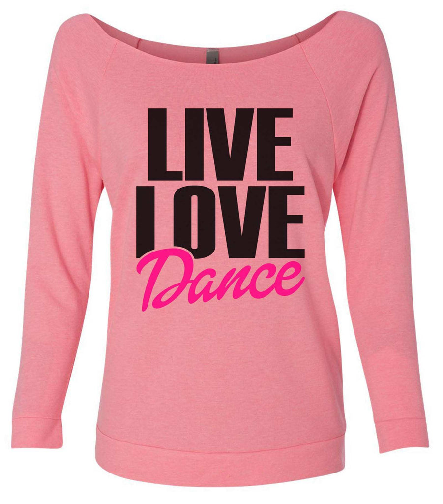 Live Love Dance 3/4 Sleeve Raw Edge French Terry Cut - Dolman Style Very Trendy Funny Shirt Small / Pink