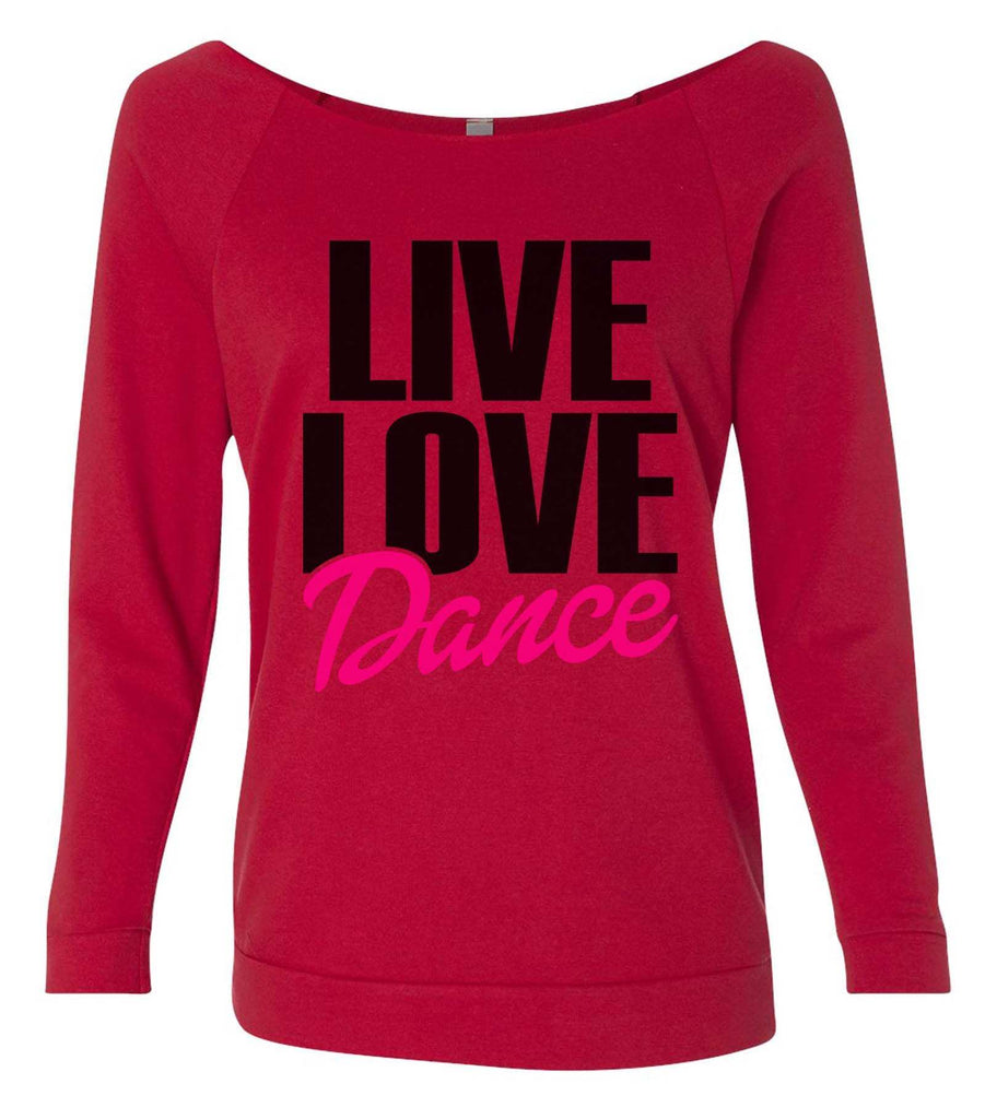 Live Love Dance 3/4 Sleeve Raw Edge French Terry Cut - Dolman Style Very Trendy Funny Shirt Small / Red