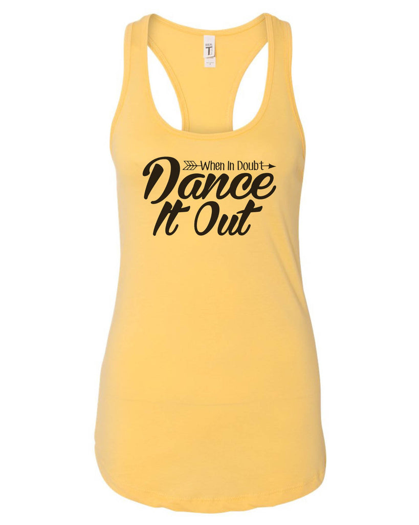 Womens When In Doubt Dance It Out Grapahic Design Fitted Tank Top Funny Shirt Small / Yellow
