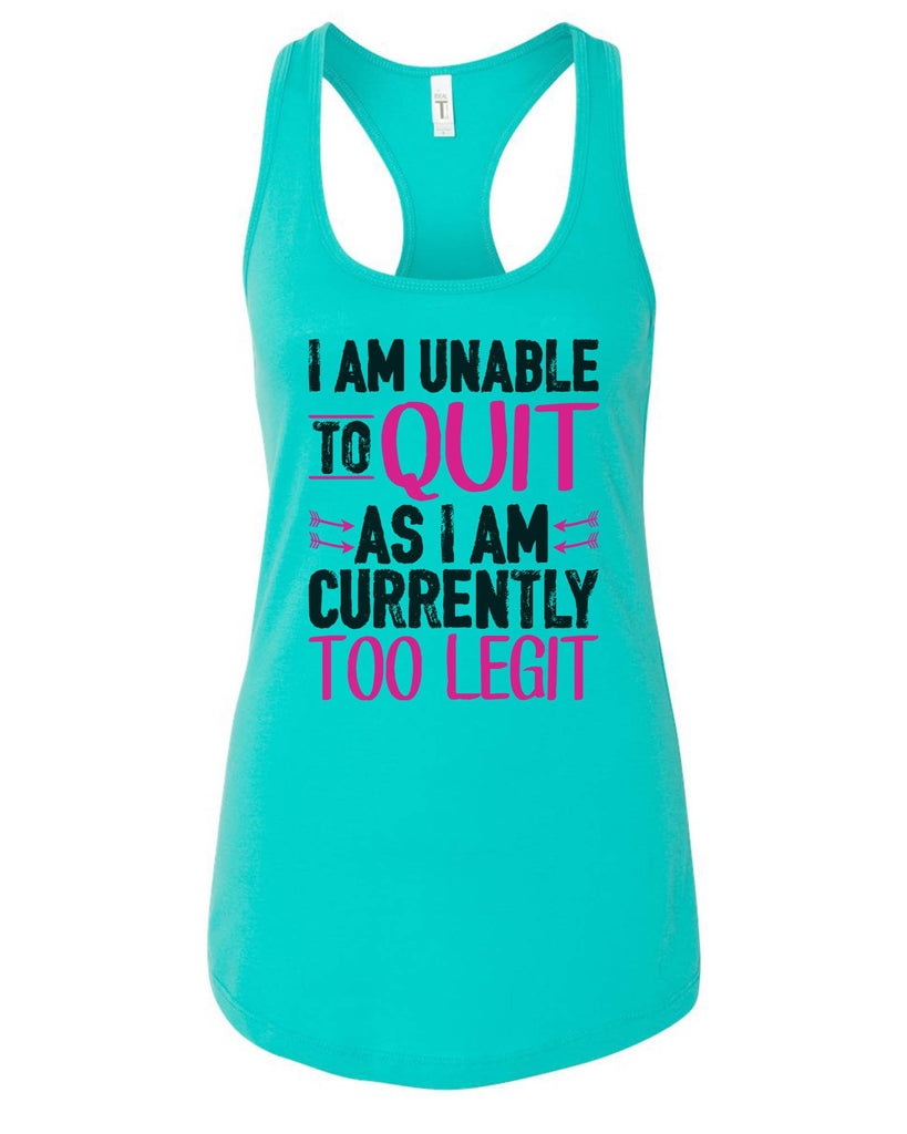 Womens I Am Unable To Quit As I Am Currently Too Legit Grapahic Design Fitted Tank Top Funny Shirt Small / Sky Blue