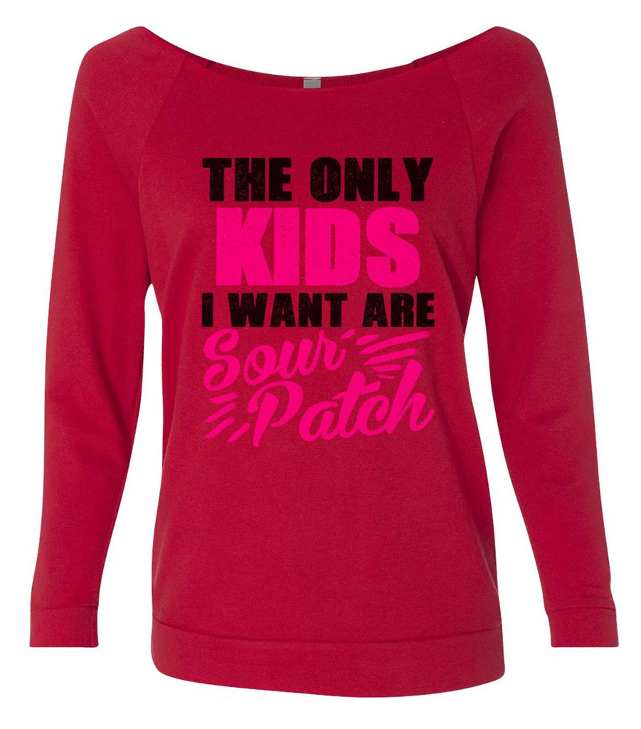 The Only Kids I Want Are Sour Patch 3/4 Sleeve Raw Edge French Terry Cut - Dolman Style Very Trendy