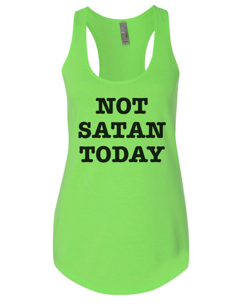 Not Satan Today Womens Workout Tank Top Funny Shirt Small / Neon Green